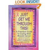 Just Get Me Through This!: The Practical Guide to Breast Cancer